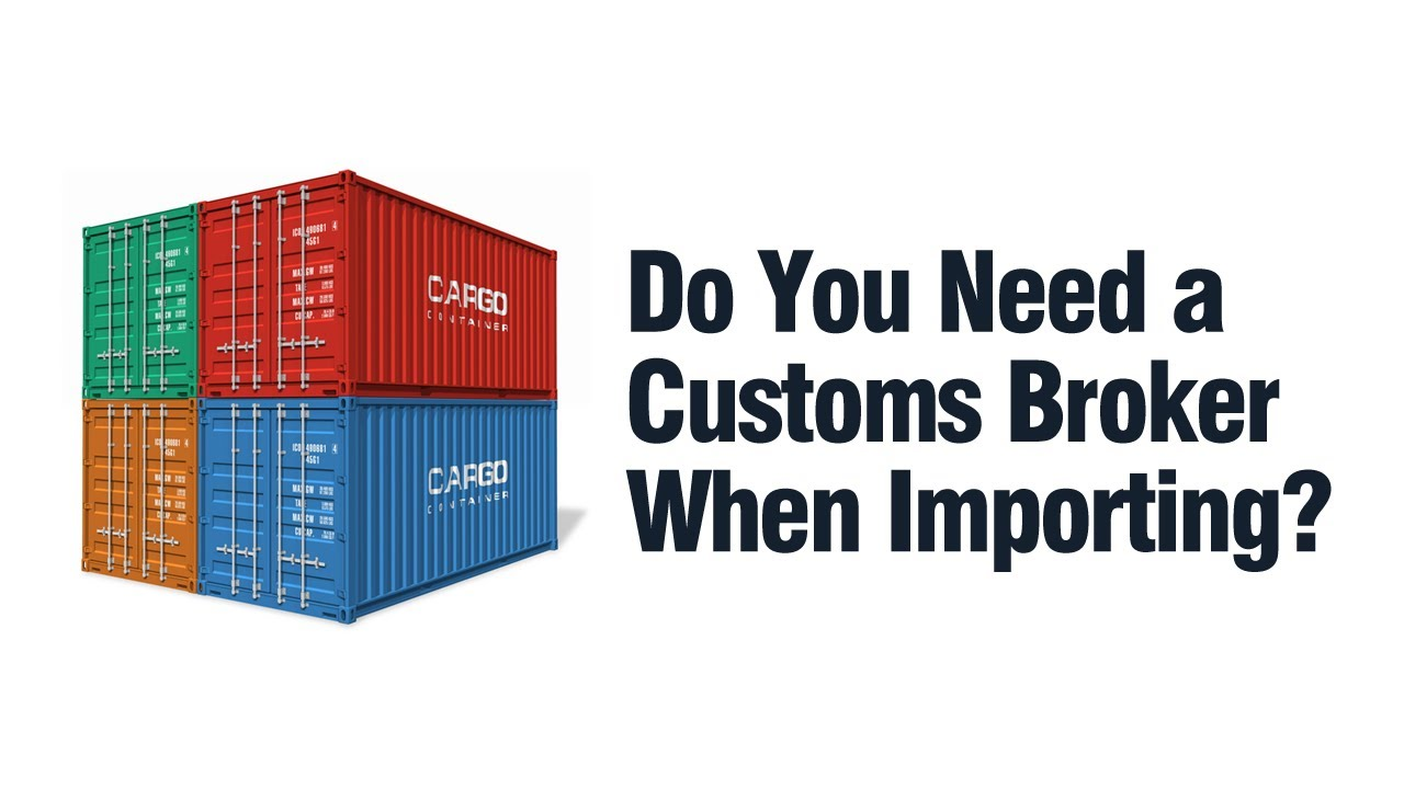 Do You Need a Customs Broker When Importing? - YouTube