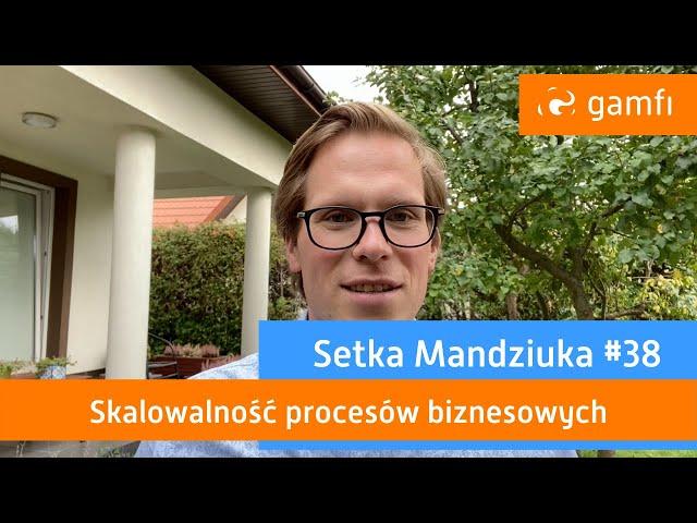 Setka Mandziuka #38 (Gamfi): Grywalizacja vs skalowalność procesów biznesowych