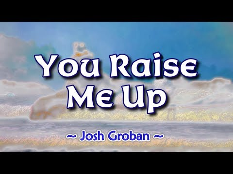 You Raise Me Up - KARAOKE  - as popularized by Josh Groban
