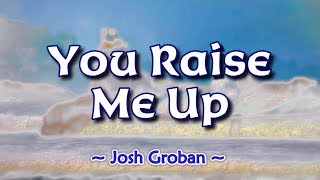 You Raise Me Up - KARAOKE VERSION - as popularized by Josh Groban