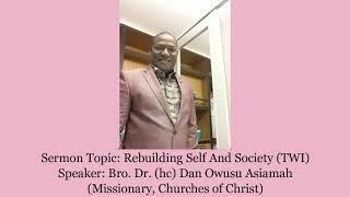 Bro Dr Dan Owusu Asiamah - REBUILDING SELF AND SOCIETY