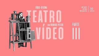 Vídeo-Oficina: Teatro e Vídeo (Parte III) - com Rodrigo Piteco
