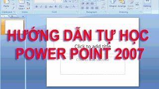 [Hướng Dẫn Học Power Point 2007] Bài 1: Giới Thiệu Power Point 2007