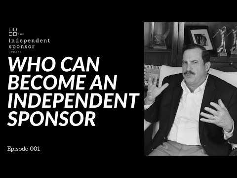 Who Can Become An Independent Sponsor | Ep. 001