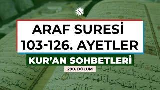 Kur'an Sohbetleri | ARAF SURESİ 103-126. AYETLER