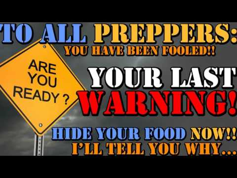 TO ALL PREPPERS: YOU HAVE BEEN FOOLED!! HIDE YOUR FOOD NOW!! HERE'S WHY...