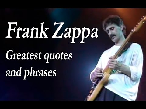frank zappa greatest quotes and phrases youtube. Black Bedroom Furniture Sets. Home Design Ideas