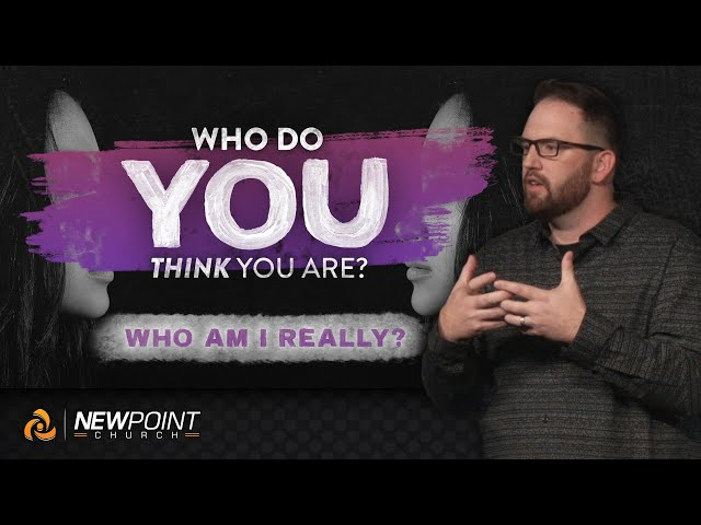Who Am I Really? | Who Do You Think You Are? [ New Point Church ]