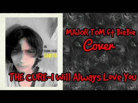 THE CURE - I Will Always Love You [cover by MAJOR TOM ft BieBie]