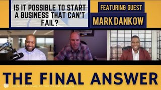 [FULL EPISODE] Can You Build A Business That Can't Fail? w/ Mark Dankow|EPISODE 11| The Final Answer