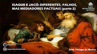 ISAQUE E JACÓ:DIFERENTES, FALHOS,MAS MEDIADORES PACTUAIS (parte 2)