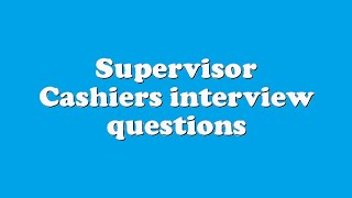 Supervisor Cashiers interview questions