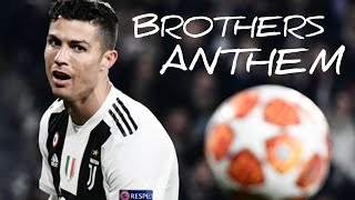 Cristiano Ronaldo - Brothers Anthem | Brothers 2019