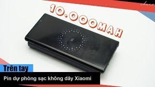 Trên tay Pin sạc dự phòng không dây Xiaomi Mi Power Bank QI 10.000mAh
