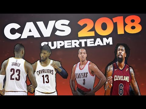 Cavs 2018 SUPERTEAM That Will Win Championships! Cavs Keep LeBron, Paul George - GOODBYE WARRIORS!