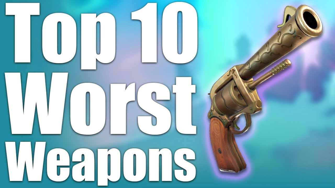 Top 10 Worst Weapons In Fortnite Youtube