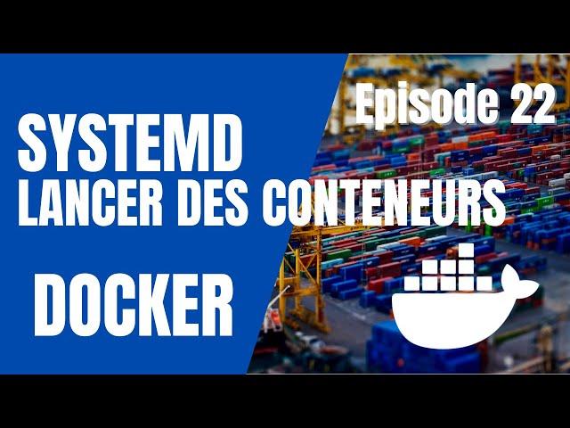 DOCKER - 22. SYSTEMD POUR LANCER VOS CONTENEURS