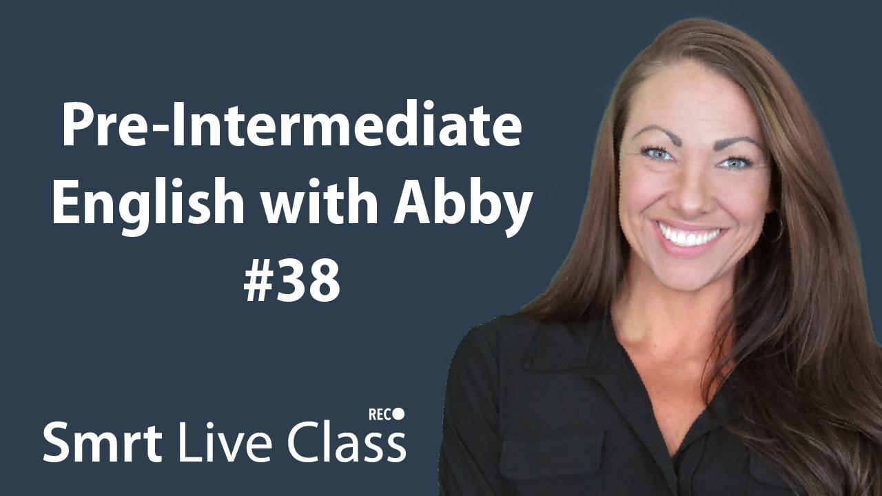 Pre-Intermediate English with Abby #38