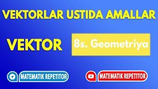 14. Vektorlar. Vektor koordinatalari. Vektorlar ustida amallar (Geometriya 8 sinf)