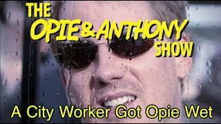 Opie & Anthony: A City Worker Got Opie Wet (08/17/10)