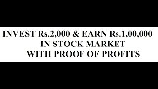 Invest Rs.2,000 & Earn upto Rs.1,00,000 in 1 year with Proof of Profits