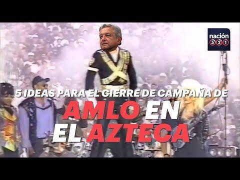 5 ideas para el cierre de campaña de AMLO en el Estadio Azteca