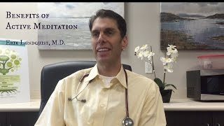 Benefits of Active Meditation - Erik Lundquist, M.D.