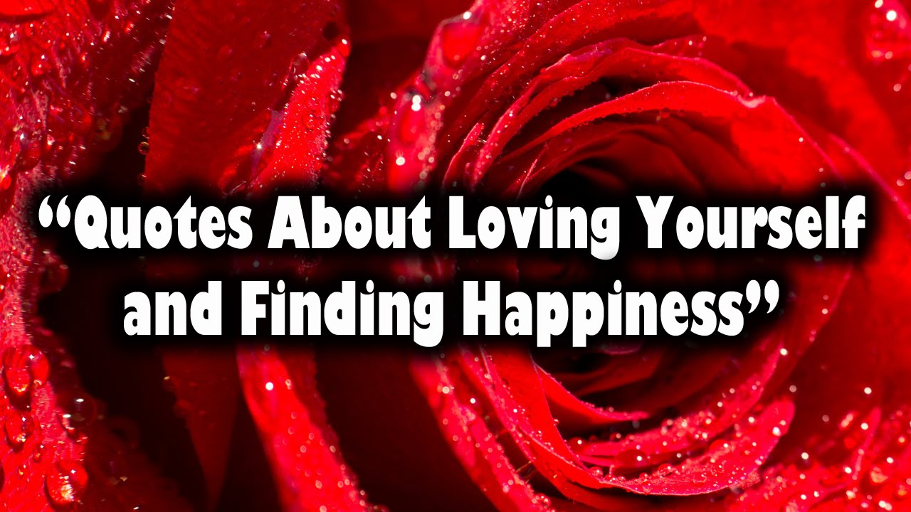 Quotes About Loving Yourself Quotes About Loving Yourself And Finding Happiness  Youtube