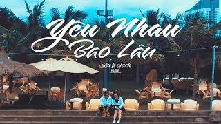 [ OFFICIAL MV ] YÊU NHAU BAO LÂU - SÂU ft JACK   G5R