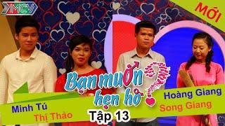 BẠN MUỐN HẸN HÒ - Tập 13 | Minh Tú - Đặng.T.Thảo | Hoàng Giang - Song Giang | 02/02/2014