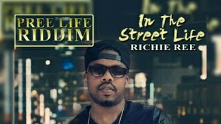 Richie Ree - In The Street Life [Pree Life Riddim] January 2016
