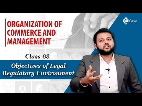 Objectives of Legal Regulatory Environment - Business Environment