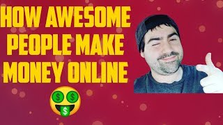 How awesome people make money online: Advice for beginners