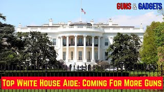 Top White House Aide Says They Are Coming For More Guns