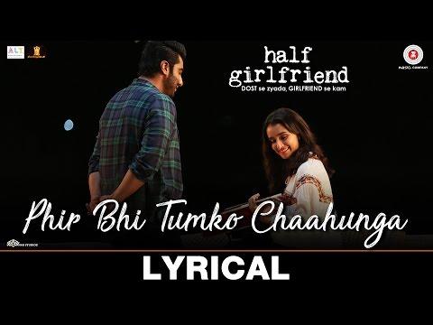 Phir Bhi Tumko Chaahunga - Lyrical | Half Girlfriend | Arjun K, Shraddha K | Arijit Singh, Shashaa T