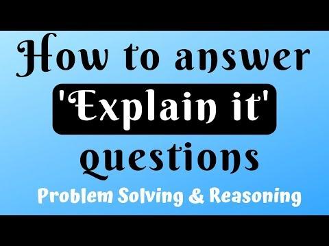 'EXPLAIN IT' QUESTIONS - Problem Solving/Reasoning
