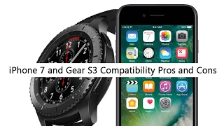 iPhone 7 and Gear S3 Compatibility Pros and Cons