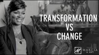 TRANSFORMATION VS CHANGE