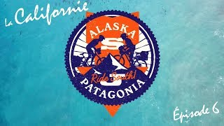 ALASKA PATAGONIE  EPISODE 6 : CALIFORNIA LOVE