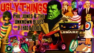 Phil Jones & The Unknown Blues - If I Had A Ticket