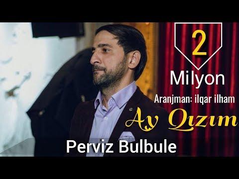 Perviz Bulbule - Ay Qizim 2018