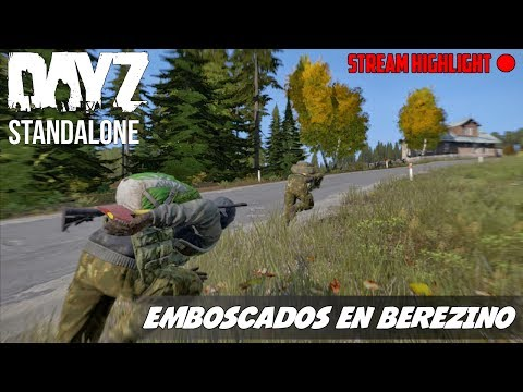 DayZ Standalone   Emboscados en Berezino [Stream Highlight]