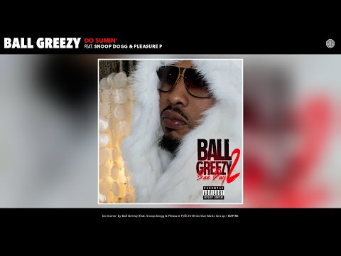 Ball Greezy - Do Sumin' (Audio) (feat. Snoop Dogg & Pleasure P)