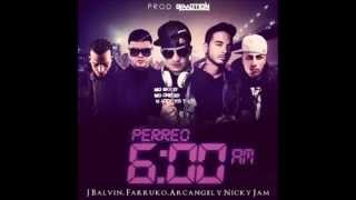 Perreo 6 AM - Arcangel Ft. Farruko- J Balvin Y Nicky Jam (Prod. By DJ Motion)