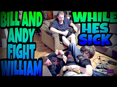 BILL AND ANDY FIGHT WILLIAM WHILE HES SICK!!!