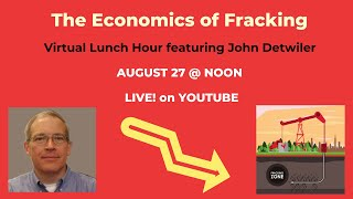 Virtual Lunch Hour : August 27th - The Economics of Fracking