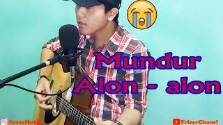 MUNDUR ALON -ALON - ILUX ID ( COVER BY REZA )
