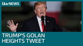 Donald Trump: It is time to recognise Israeli control of Golan Heights | ITV News