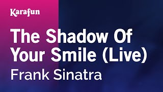 Karaoke The Shadow Of Your Smile (Live) - Frank Sinatra *