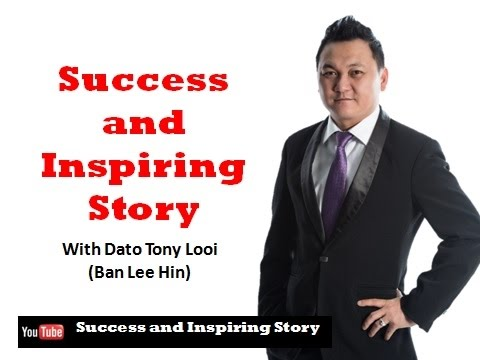 Success and Inspiring Story - Dato Tony Looi (Ban Lee Hin)